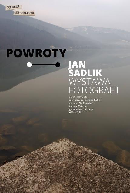 """Wystawa Fotografii """"Powroty"""" Jan Sadlik"""